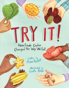 Try it! : how Frieda Caplan changed the way we eat / written by Mara Rockliff ; illustrated by Giselle Potter.