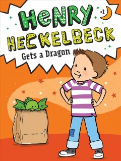 Henry Heckelbeck gets a dragon / by Wanda Coven ; illustrated by Priscilla Burris.