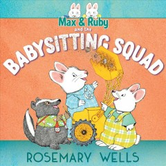 Max & Ruby and the Babysitting Squad / Rosemary Wells.