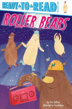 Roller bears / by Eric Seltzer ; illustrated by Tom Disbury.