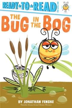The bug in the bog / by Jonathan Fenske.