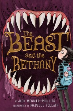 The beast and the Bethany / by Jack Meggitt-Phillips ; illustrated by Isabelle Follath.
