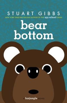 Bear bottom / Stuart Gibbs.