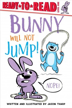 Bunny will not jump! / written and illustrated by Jason Tharp.
