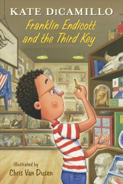Franklin Endicott and the third key / Kate DiCamillo ; illustrated by Chris Van Dusen.