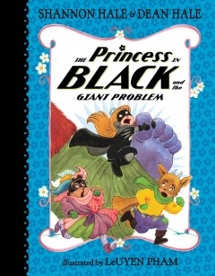 The princess in black and the giant problem / Shannon Hale & Dean Hale ; illustrated by LeUyen Pham.