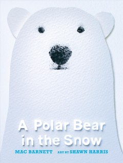 A polar bear in the snow / Mac Barnett ; art by Shawn Harris.