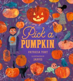 Pick a pumpkin / Patricia Toht ; illustrated by Jarvis.