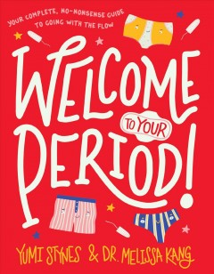 Welcome to your period! / Yumi Stynes & Dr. Melissa Kang ; [illustrated by Jenny Latham].