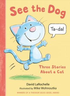 See the dog : three stories about a cat / David LaRochelle ; illustrated by Mike Wohnoutka.