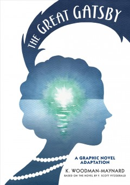 The Great Gatsby : a graphic novel adaptation / by K. Woodman-Maynard ; based on the novel by F. Scott Fitzgerald.