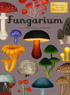 Fungarium / [curated by] Ester Gaya and Katie Scott.
