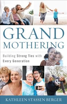 Grandmothering : building strong ties with every generation / Kathleen Stassen Berger