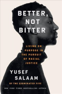 Better, not bitter : living on purpose in the pursuit of racial justice / Yusef Salaam.