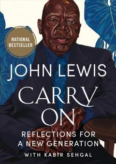 Carry on : reflections for a new generation / John Lewis with Kabir Sehgal ; foreword by Ambassador Andrew Young.