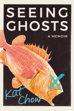 Seeing ghosts : a memoir / Kat Chow.
