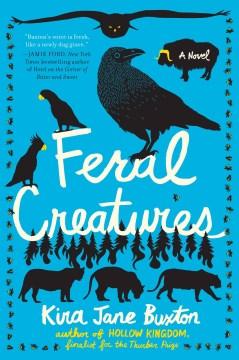 Feral creatures : a novel / Kira Jane Buxton.