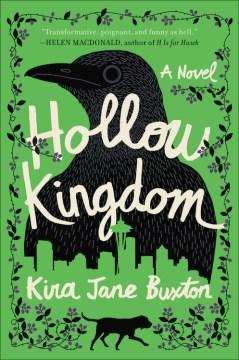 Hollow kingdom : a novel / Kira Jane Buxton.