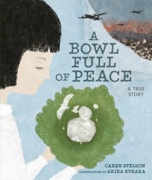 A bowl full of peace : a true story / Caren Stelson ; illustrated by Akira Kusaka.