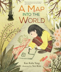 A map into the world / Kao Kalia Yang ; illustrated by Seo Kim.