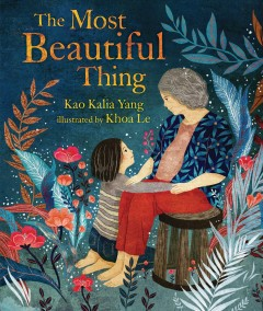 The most beautiful thing / Kao Kalia Yang ; illustrated by Khoa Le.