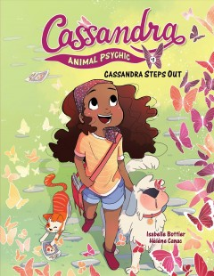 Cassandra, animal psychic, #1. Cassandra steps out / story by Isabelle Bottier ; illustrations by Helene Canac ; coloring by Drac ; translation by Norwyn MacTire.