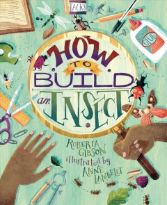 How to build an insect / Roberta Gibson ; illustrated by Anne Lambelet.