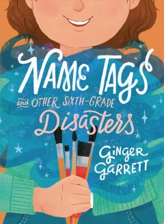 Name tags and other sixth-grade disasters / Ginger Garrett.
