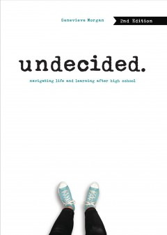 Undecided : navigating life and learning after high school / Genevieve Morgan.