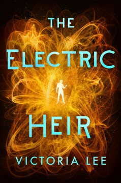 The electric heir / Victoria Lee.