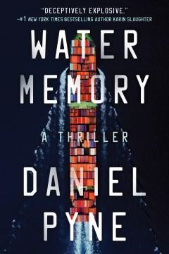 Water memory : a thriller / Daniel Pyne.