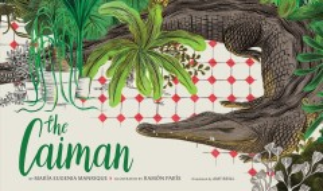 The caiman / by María Eugenia Manrique ; illustrated by Ramón París.