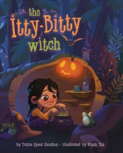 The Itty-bitty witch / Trisha Speed Shaskan ; illustrated by Xindi Yan.