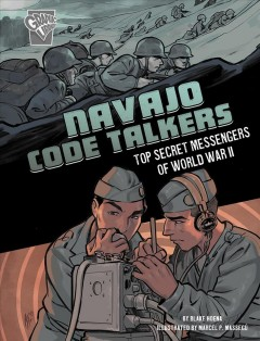 Navajo code talkers : top secret messengers of World War II / by Blake Hoena ; illustrated by Marcel P. Massegú.