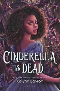 Cinderella is dead / Kalynn Bayron.