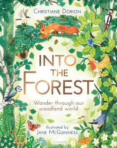 Into the forest : wander through our woodland world / Christiane Dorion ; illustrated by Jane McGuinness.