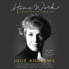 Home work : a memoir of my Hollywood years / Julie Andrews with Emma Walton Hamilton.