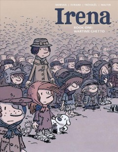 Irena. Book one, Wartime ghetto / written by Jean-David Morvan and Séverine Tréfouël ; illustrated by David Evrard ; colored by Walter ; translation by Dan Christensen ; localization, layout, and editing by Mike Kennedy.