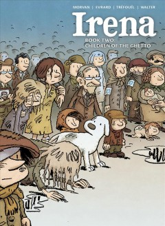 Irena. Book two, Children of the ghetto / written by Jean-David Morvan and Séverine Tréfouël ; illustrated by David Evrard ; colored by Walter ; translation by Dan Christensen ; localization, layout, and editing by Mike Kennedy.