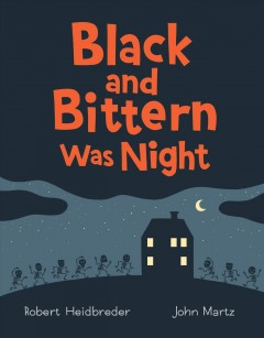 Black and bittern was night / Robert Heidbreder, John Martz.
