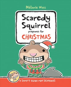 Scaredy Squirrel prepares for Christmas : [a safety guide for scaredies] / Mélanie Watt.