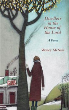 Dwellers in the house of the Lord : a poem / Wesley McNair.