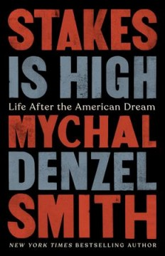 Stakes is high : life after the American dream / Mychal Denzel Smith.