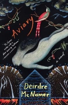 Aviary : a novel / Deirdre McNamer.