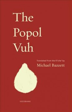 "Popol vuh. English.;""The Popol vuh : a new English version / translated from the K"