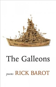 The galleons : poems / by Rick Barot.