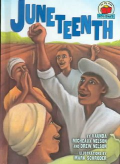 Juneteenth / by Vaunda Micheaux Nelson and Drew Nelson ; illustrations by Mark Schroder.