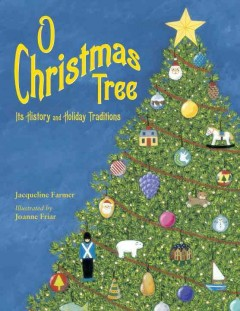 O Christmas tree : its history and holiday traditions / Jacqueline Farmer ; illustrated by Joanne Friar.
