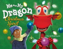 Me and my dragon : Christmas spirit / David Biedrzycki.