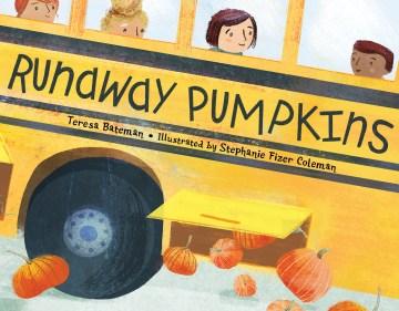 Runaway pumpkins / Teresa Bateman ; illustrated by Stefanie Fizer Coleman.